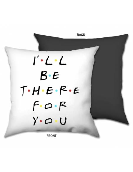 Funda Cojín I´LL BE THERE FOR YOU