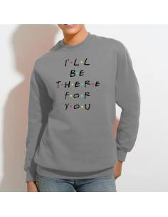 Sudadera sin capucha I'll be there for you algodón marKamania Factory